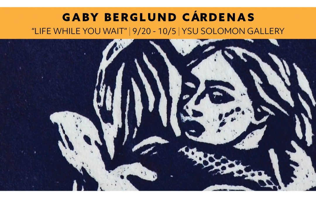 "Gaby Berglund Cárdenas – ""LIFE WHILE YOU WAIT"""